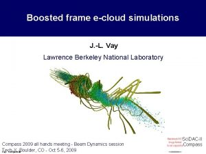 Boosted frame ecloud simulations J L Vay Lawrence