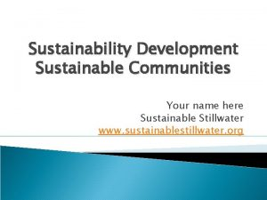 Sustainability Development Sustainable Communities Your name here Sustainable