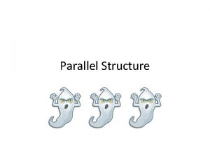 Parallel Structure Parallel Structure Parallel structure is the