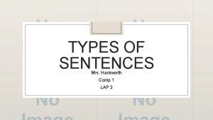 TYPES OF SENTENCES Mrs Hackworth Comp 1 LAP