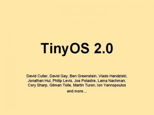 Tiny OS 2 0 David Culler David Gay