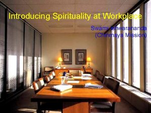 Introducing Spirituality at Workplace Swami Ishwarananda Chinmaya Mission