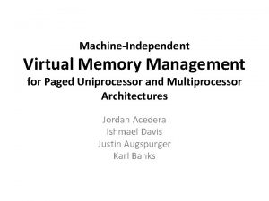 MachineIndependent Virtual Memory Management for Paged Uniprocessor and