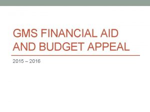 GMS FINANCIAL AID AND BUDGET APPEAL 2015 2016