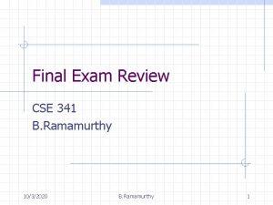 Final Exam Review CSE 341 B Ramamurthy 1032020