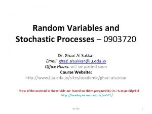 Random Variables and Stochastic Processes 0903720 Dr Ghazi