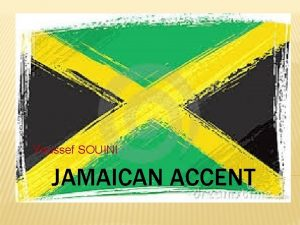 Youssef SOUINI JAMAICAN ACCENT The Jamaican accent adopts