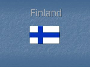 Finland Some basic facts n n n Finland