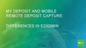 MY DEPOSIT AND MOBILE REMOTE DEPOSIT CAPTURE DIFFERENCES