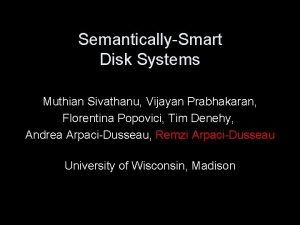 SemanticallySmart Disk Systems Muthian Sivathanu Vijayan Prabhakaran Florentina