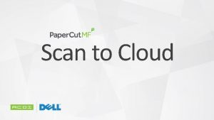 Scan to Cloud Paper Cut Scan to Cloud