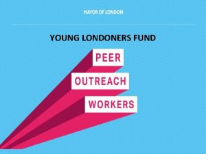 YOUNG LONDONERS FUND WHO ARE THE PEER OUTREACH