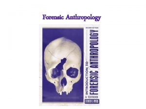 Forensic Anthropology What is forensic anthropology Forensic anthropology