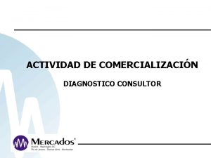 ACTIVIDAD DE COMERCIALIZACIN DIAGNOSTICO CONSULTOR Actividad de Comercializacin