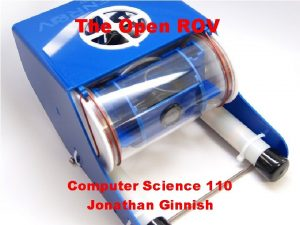 The Open ROV Computer Science 110 Jonathan Ginnish