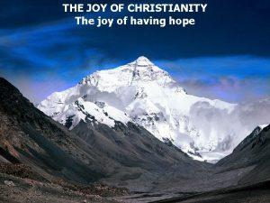 THE JOY OF CHRISTIANITY The joy of having