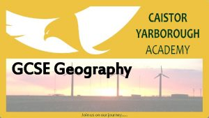 GCSE Geography Join us on our journey Exam