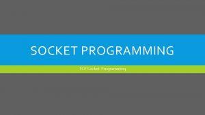 SOCKET PROGRAMMING TCP Socket Programming INTRODUCTION INTRODUCTION Aplikasi