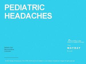 PEDIATRIC HEADACHES Pediatric Pain Resource Nurse Curriculum 2017