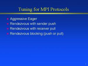 Tuning for MPI Protocols l l Aggressive Eager