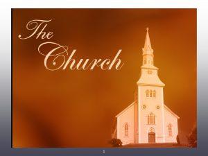 1 The Church Part 4 2 The Church