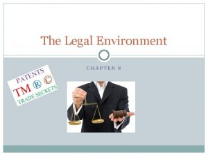 The Legal Environment CHAPTER 8 Legal Issues Facing