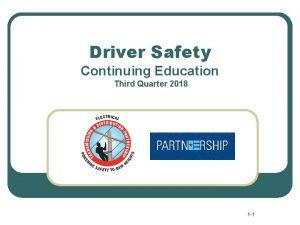 Driver Safety Continuing Education Third Quarter 2018 1