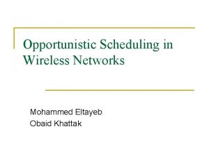 Opportunistic Scheduling in Wireless Networks Mohammed Eltayeb Obaid