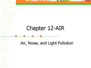 Chapter 12 AIR Air Noise and Light Pollution