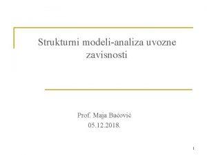 Strukturni modelianaliza uvozne zavisnosti Prof Maja Baovi 05