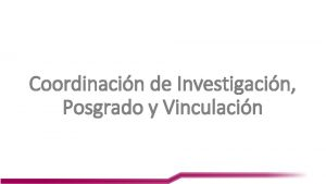 Coordinacin de Investigacin Posgrado y Vinculacin Cambios en