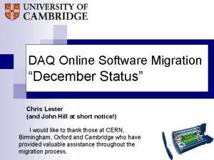 DAQ Online Software Migration December Status Chris Lester