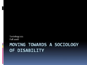 Sociology 111 Fall 2008 MOVING TOWARDS A SOCIOLOGY