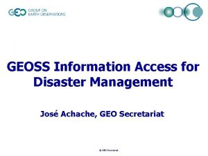 GEOSS Information Access for Disaster Management Jos Achache