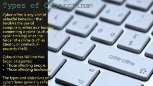 Types Cybercrime Typesofof Cybercrime Cyber crime is any