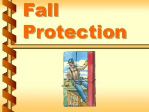 Fall Protection Types of falls v Falls from