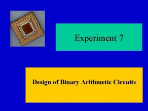 Experiment 7 Design of Binary Arithmetic Circuits Experiment