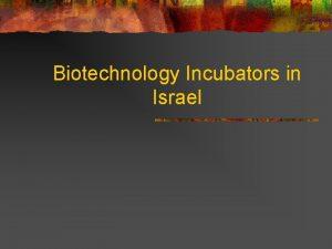 Biotechnology Incubators in Israel The Israeli Biotechnology Market
