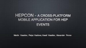 HEPCON A CROSSPLATFORM MOBILE APPLICATION FOR HEP EVENTS