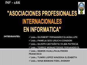 INF 166 INTEGRANTES Univ QUISBERT FERNANDEZ GUADALUPE Univ