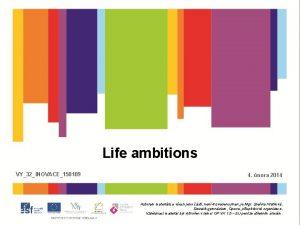 Life ambitions VY32INOVACE150109 4 nora 2014 Autorem materilu