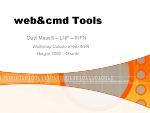 webcmd Tools Dael Maselli LNF INFN Workshop Calcolo
