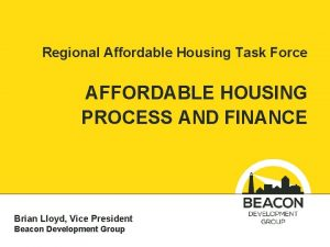 Regional Affordable Housing Task Force AFFORDABLE HOUSING PROCESS