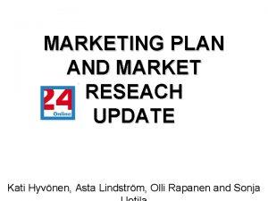 MARKETING PLAN AND MARKET RESEACH UPDATE Kati Hyvnen