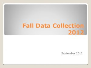 Fall Data Collection 2012 September 2012 Timelines Educator