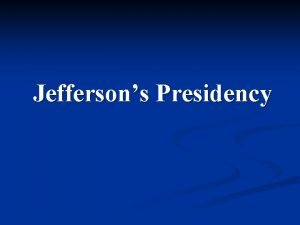 Jeffersons Presidency n Election of 1800 was bitterly
