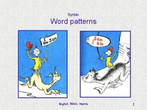 Syntax Word patterns English 306 A Harris 1
