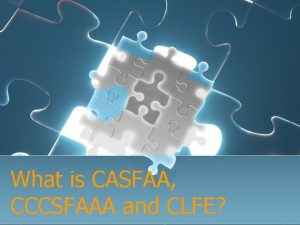 What is CASFAA CCCSFAAA and CLFE Who We