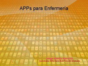 APPs para Enfermera Jorge Simn Navarro Coordinador Enfermera