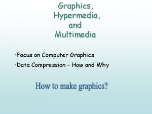 Graphics Hypermedia and Multimedia Focus on Computer Graphics